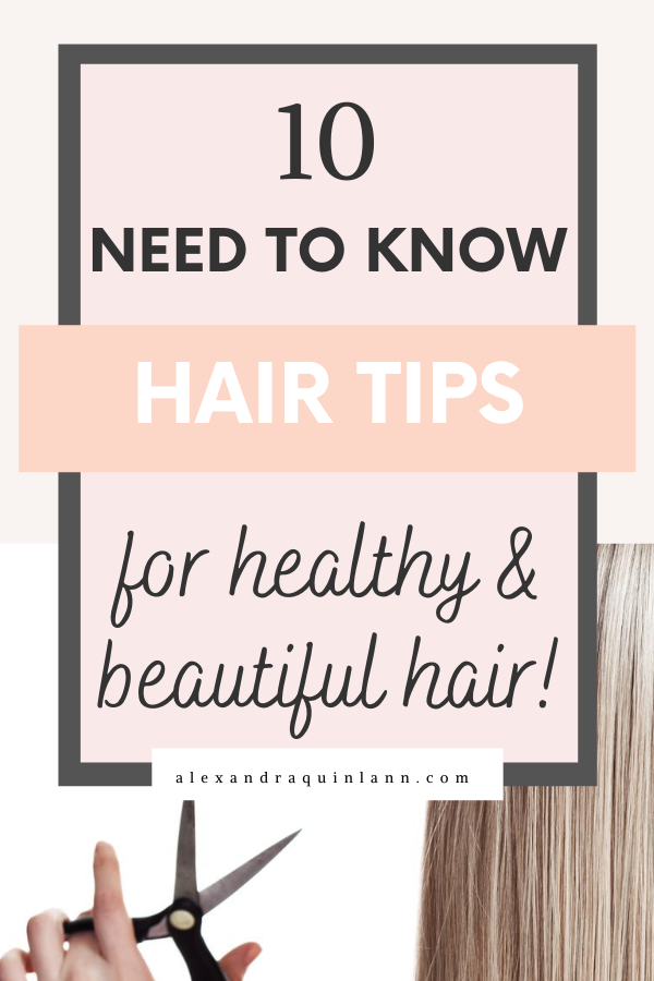 10 need to know hair tips for healthy & beautiful hair
