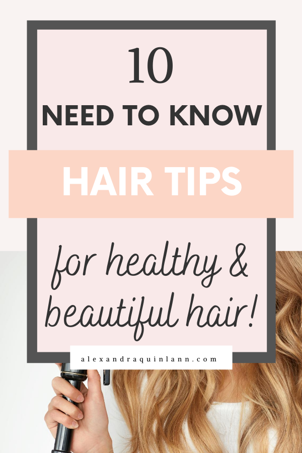 10 need to know hair tips for healthy hair